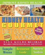 Kidney Health Gourmet Diet Guide & Cookbook - Nina Kolbe