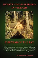 Everything Happened In Vietnam : The Year of the Rat - Robert Peter Thompson