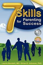 7 Skills for Parenting Success - Laurie Berdahl Johnson