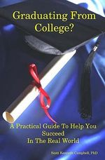 Graduating from College? : A Practical Guide to Help You Succeed in the Real World - Scott Campbell