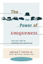 The Power of Uniqueness : Why You Can't Be Anything You Want to Be - Arthur F Miller, Jr.