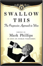 Swallow This : The Progressive Approach to Wine - Mark Phillips