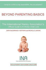 Beyond Parenting Basics : The International Nanny Association's Official Guide to In-Home Child Care - Michelle LaRowe