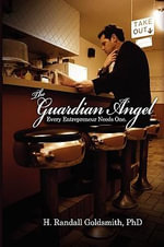 The Guardian Angel Every Entrepreneur Needs One. - H Randall Goldsmith