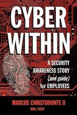 Cyber Within : A Security Awareness Story and Guide for Employees (Cyber Crime & Fraud Prevention) - Marcos Christodonte II