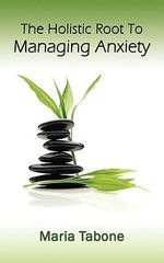 The Holistic Root to Managing Anxiety : The DaVinci Secret Revealed - Maria Tabone