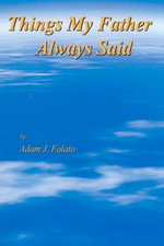 Things My Father Always Said - Adam John Falato