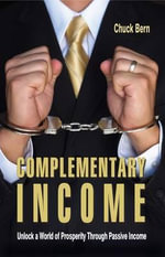 Complementary Income : Unlock a World of Prosperity Through Passive Income - Chuck Bern