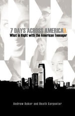 7 Days Across America, What Is Right with the American Teenager : Changing Calenders, Unchanging Virtue - Dr. Andrew Baker