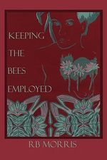 Keeping the Bees Employed - Richard Bruce Morris