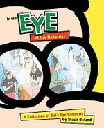 In the Eye of the Beholder : A Collection of Bol's Eye Cartoons - Shaun Boland