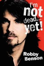 I'm Not Dead... Yet! - Robby Benson