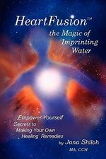 HeartFusion, The Magic of Imprinting Water - Jana Shiloh
