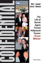 Confidential : The Life of Secret Agent Turned Hollywood Tycoon Arnon Milchan - Meir Doron