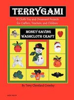 Terrygami, 15 Cloth Toy and Ornament Projects for Crafters, Teachers and Children - Terry Cleveland Crowley