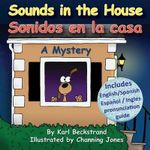 Sounds in the House - Sonidos En La Casa : A Mystery (in English and Spanish) - Karl Beckstrand