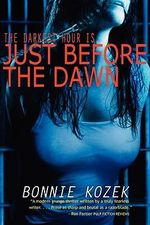 Just Before the Dawn : The Darknest Hour Is . . . - Bonnie Kozek