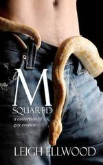 M-Squared : A Collection of Gay Erotica - Leigh Ellwood