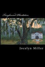 Tanglewood Plantation - Jocelyn Miller