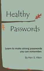 Healthy Passwords : Learn to Make Strong Passwords You Can Remember - Ken S Klein