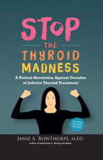 Stop the Thyroid Madness : A Patient Revolution Against Decades of Inferior Treatment - Janie A Bowthorpe