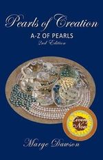 Pearls of Creation, a - Z of Pearls, 2nd Edition - Marjorie M Dawson