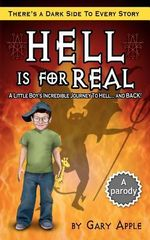 Hell Is for Real : There's a Dark Side to Every Story - Gary Apple