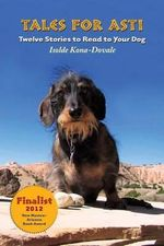 Tales for Asti - Twelve Stories to Read to Your Dog - Isolde Kona-Dovale