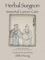 Herbal Surgeon Immortal Cancer Care - SHifu Hwang