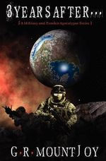3 Years After... (a Military/Zombie Apocalypse Series) - G R Mountjoy
