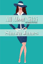 All About Nikki- The Fabulous First Season : The Screenplay - Shawn James