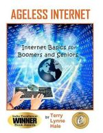Ageless Internet : Internet Basics for Boomers and Seniors - MS Terry Lynne Hale