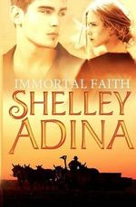 Immortal Faith : A Young Adult Novel of Vampires and Unholy Love - Shelley Adina