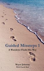 Guided Missteps 1 : The Rumbling, Roaring World of Speed, Escape and A... - Wayne Johnson