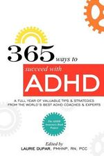 365 Ways to Succeed with ADHD : A Full Year of Valuable Tips and Strategies from the World's Best Coaches and Experts - Laurie D Dupar