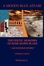 A Moody Blue Affair-The Poetic Memoirs of Rose Marie Blake -An Untold Story- - Bill L Burrell Jr