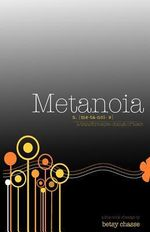 Metanoia - A Transformative Change of Heart : Discovering the Endless Possibilites for Altering ... - Betsy Chasse