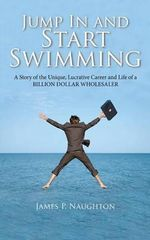 Jump in and Start Swimming - James Patrick Naughton