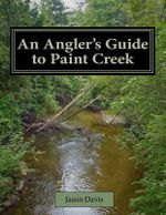 An Angler's Guide to Paint Creek - Jason Davis