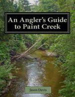 An Angler's Guide to Paint Creek - Jason Davis