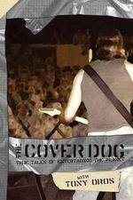The Cover Dog : True Tales of Entertaining the Planet - Tony Oros