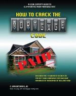 How to Crack the Mortgage Code : Discover the 19 Greatest Secrets to Pay Off Your Mortgage Fast and Save Hundreds of Thousands of Dollars Now - E Wright Davis Jd