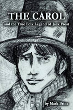 The Carol and the True Folk Legend of Jack Frost - Mark Vincent Brine