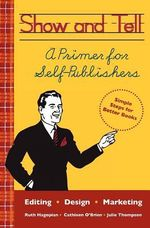 Show and Tell : A Primer for Self-Publishers - Julie Thompson