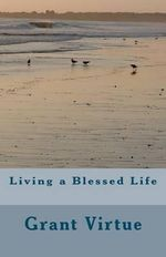 Living a Blessed Life - Grant Virtue