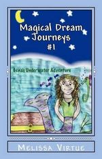 Magical Dream Journeys #1 : Gena's Underwater Adventure - Melissa Virtue
