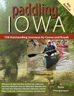 Paddling Iowa : 128 Outstanding Journeys by Canoe and Kayak - Nate Hoogeveen