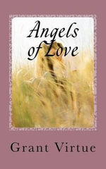 Angels of Love : How to Find and Keep the Perfect Relationship - Grant Virtue