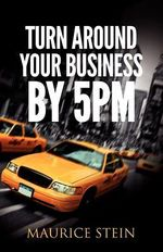 Turn Around Your Business by 5 PM - Maurice Stein
