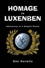 Homage to Luxenben : Adventures on a Utopian Planet - Dan Hurwitz